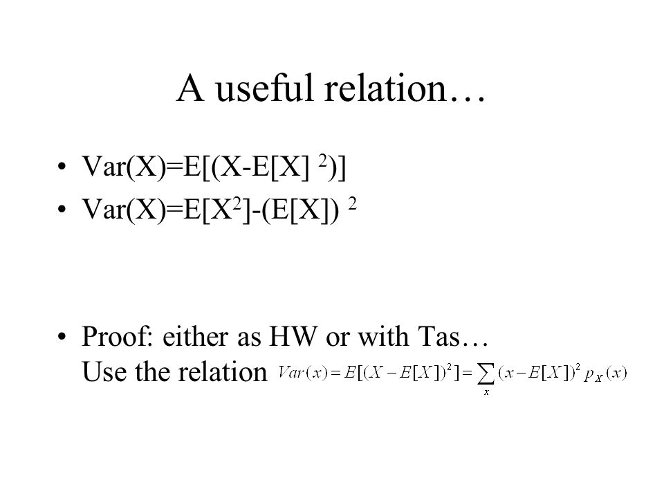 A useful relation… Var(X)=E[(X-E[X] 2)] Var(X)=E[X2]-(E[X]) 2